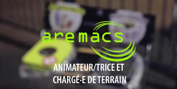 [AREMACS RECRUTE] ANIMATEUR/TRICE ET CHARGÉ·E DE TERRAIN H/F
